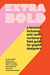 Extra Bold: A Feminist, Inclusive, Anti-racist, Nonbinary Field Guide for Graphic Designers Kindle Edition
