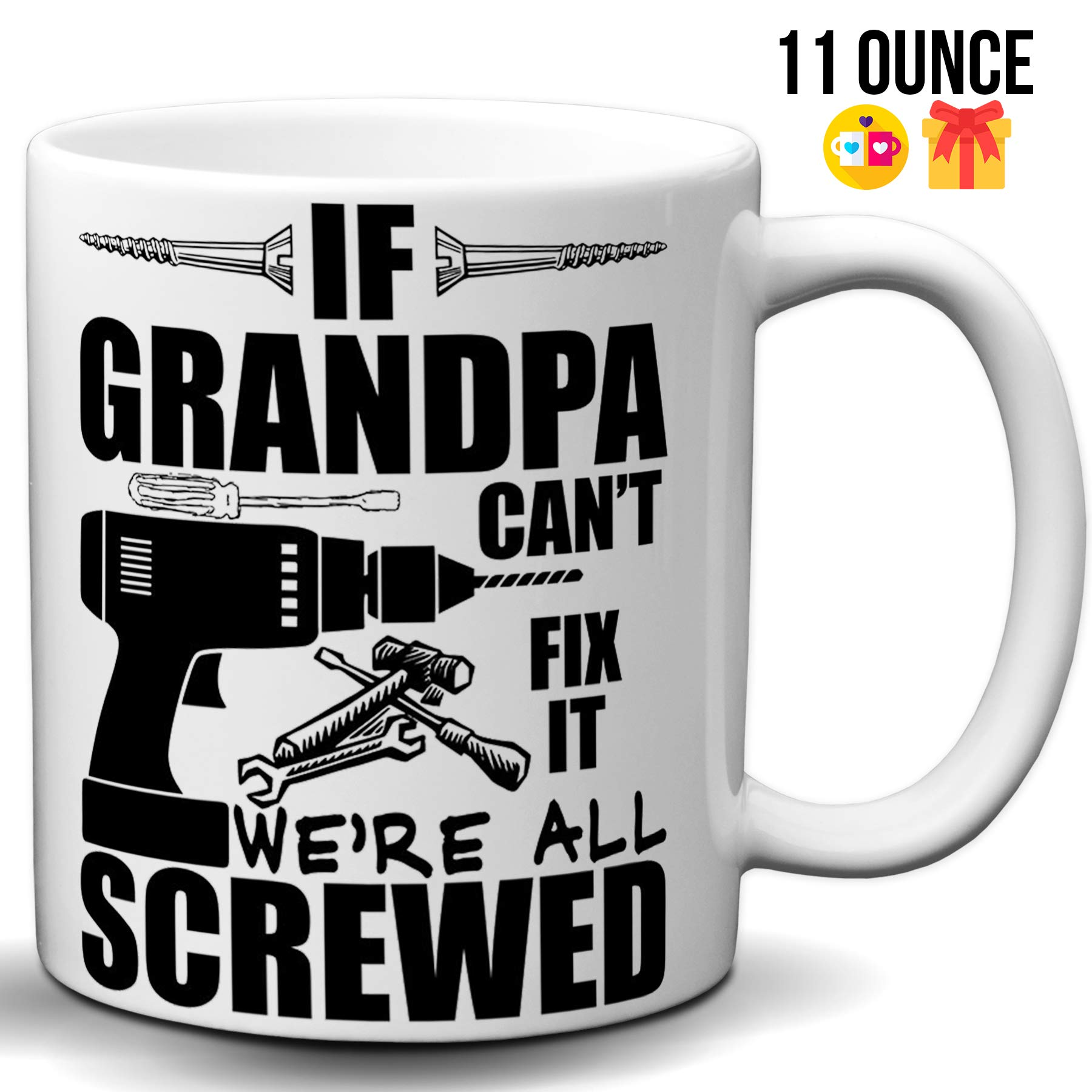 If Grandpa Can't Fix It We're All Screwed Funny 11 Oz Coffee Mug Great Gift for Fathers Day Gift for Dad, Grandpa, Husband From Son, Papa Fathers Day Gift from Son and Daughter Funny Grandpa Mug by Hot Ass Tees (Image #1)
