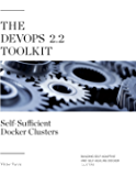 The DevOps 2.2 Toolkit: Self-Sufficient Docker Clusters: Building Self-Adaptive And Self-Healing Docker Clusters (The DevOps Toolkit Series Book 3)