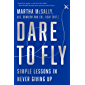 Dare to Fly: Simple Lessons in Never Giving Up