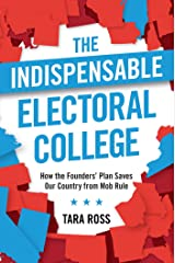 The Indispensable Electoral College: How the Founders' Plan Saves Our Country from Mob Rule Hardcover