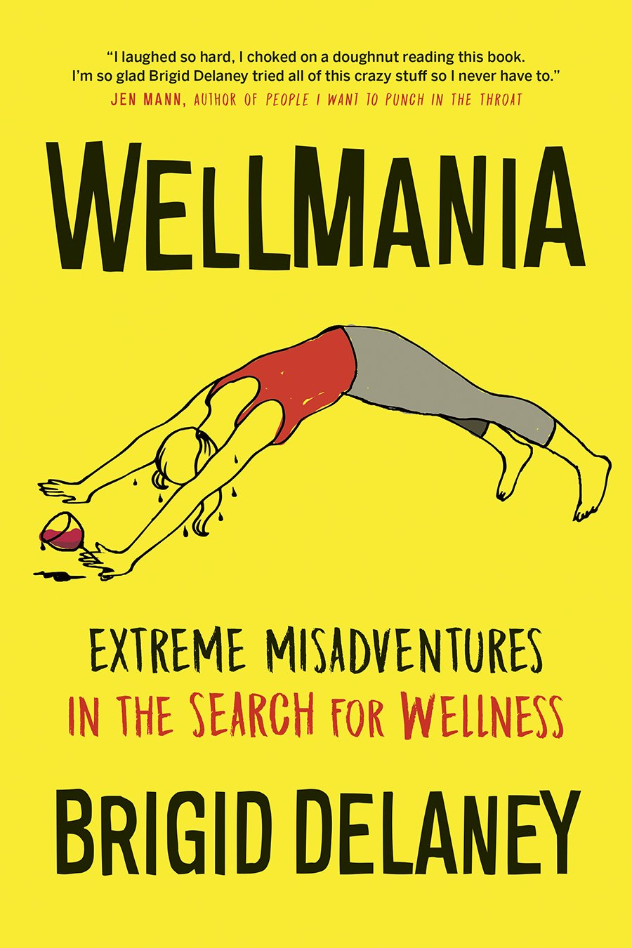 Wellmania: Extreme Misadventures in the Search for Wellness pdf epub