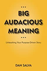 Big Audacious Meaning: Unleashing Your Purpose-Driven Story Kindle Edition