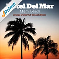 Hotel Del Mar Miami Beach Lounge & Chill Out (Relax Edition)