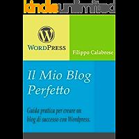 Il Mio Blog Perfetto: Guida pratica per creare un blog di successo con WordPress