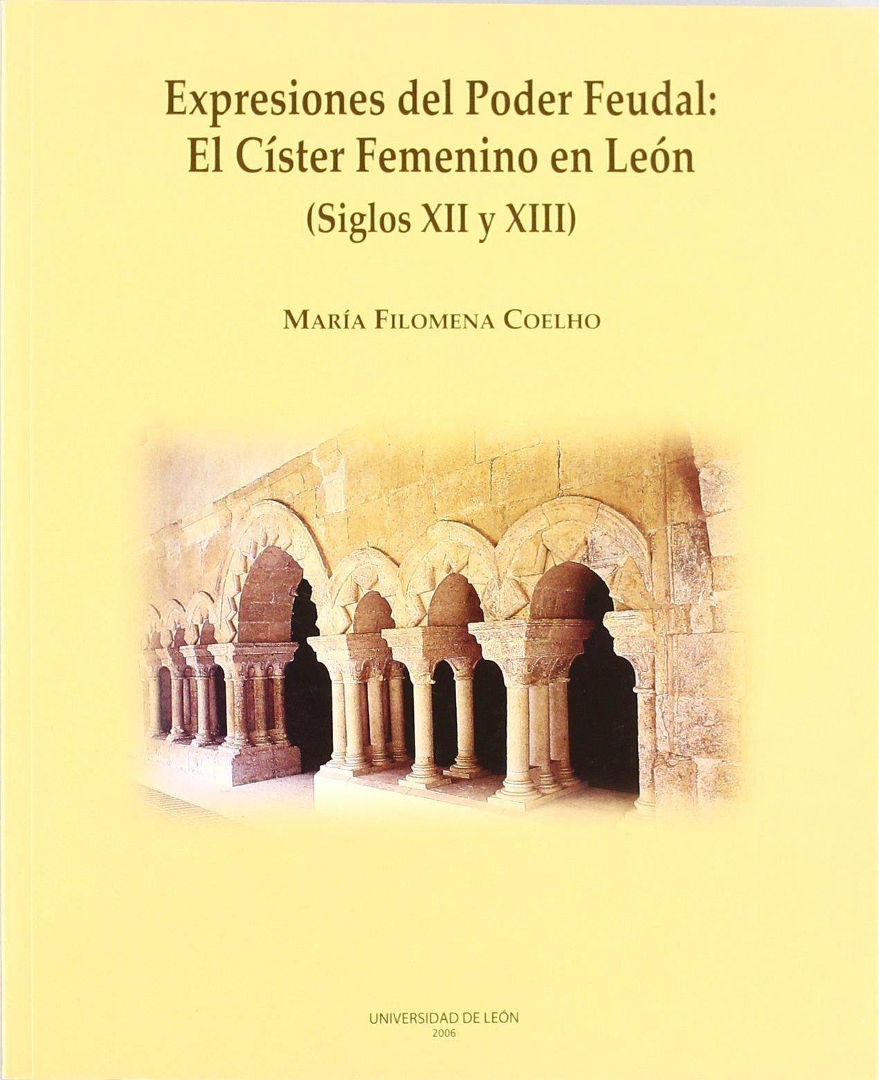 Download Expresiones del Poder Feudal: el Císter femenino en León (Siglos XII y XIII) pdf