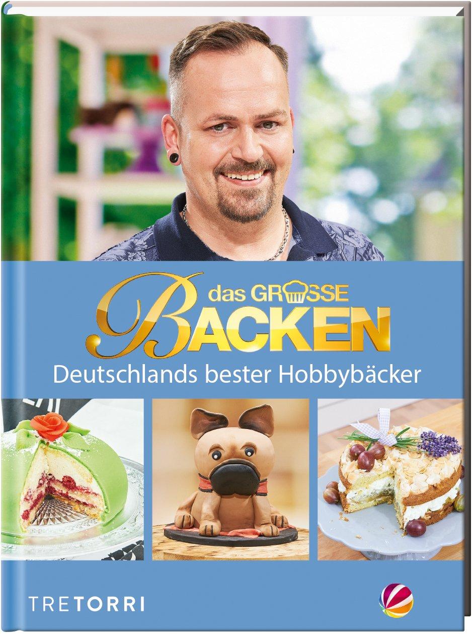 Das große Backen: Deutschlands bester Hobbybäcker - Das Siegerbuch 2017:  Amazon.de: Frenzel, Ralf: Bücher