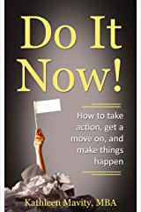 Do It Now!: How to take action, get a move on,  and make things happen Kindle Edition