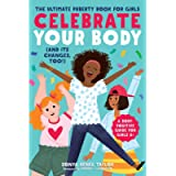 Celebrate Your Body (and Its Changes, Too!): The Ultimate Puberty Book for Girls (Celebrate Your Body, 1)