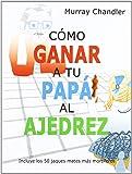 Como Ganar A Tu Papa Al Ajedrez (Ajedrez Para Niños (ajedr))