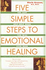 Five Simple Steps to Emotional Healing: The Last Self-Help Book You Will Ever Need Paperback
