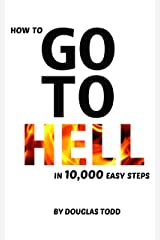 How To Go To Hell in 10,000 Easy Steps Kindle Edition