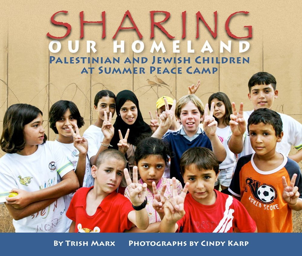 Sharing Our Homeland: Palestinian and Jewish Children at Summer Peace Camp PDF