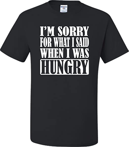 0f0bcb341 Amazon.com: Adult I'm Sorry For What I Said When I Was Hungry Funny ...