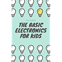 The Basic Electronics for Kids: An informative basic electronics book for beginners (English Edition)