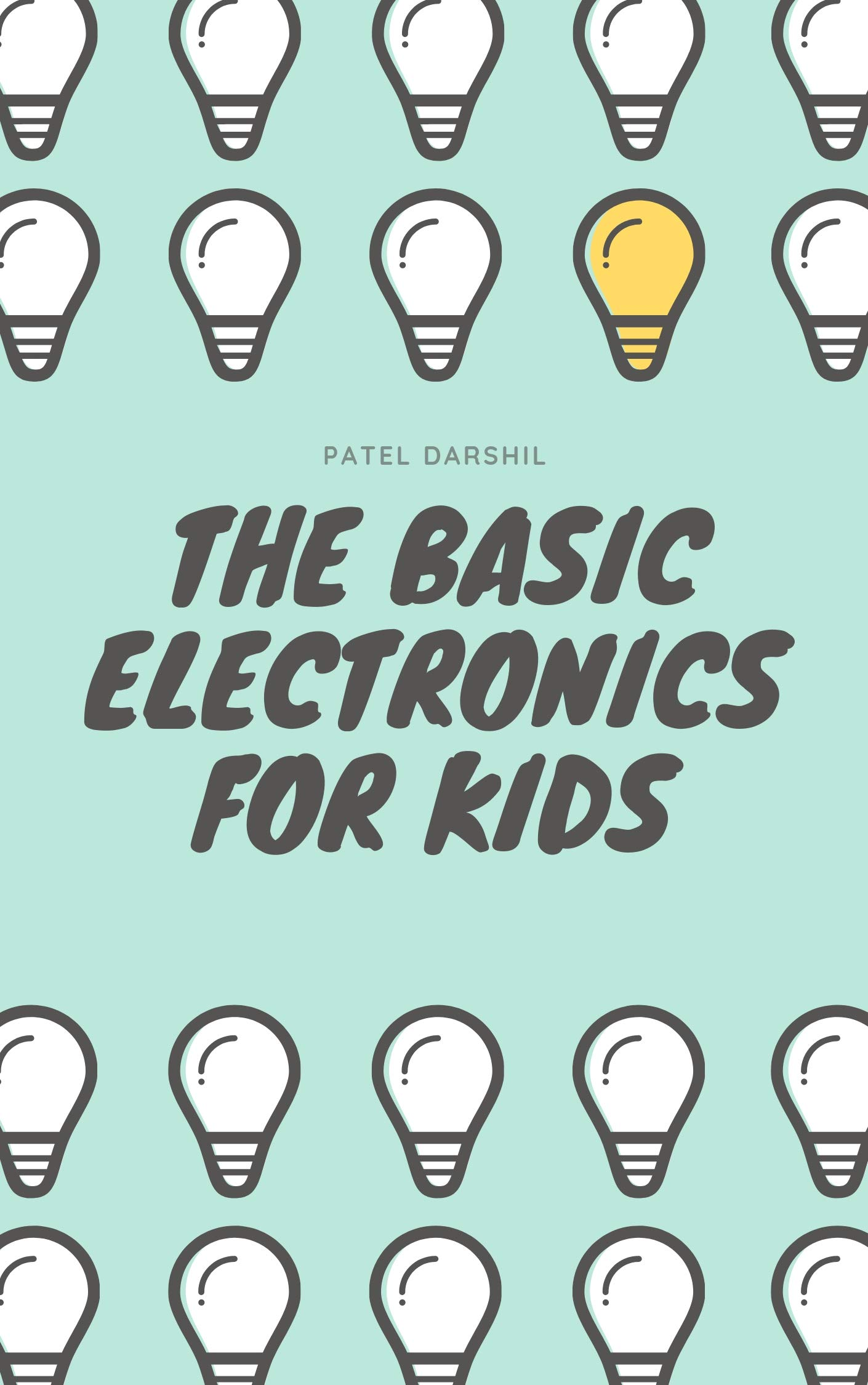 The Basic Electronics For Kids  An Informative Basic Electronics Book For Beginners  English Edition