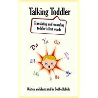 Talking Toddler: Translating and recording toddler's first words (English Edition)