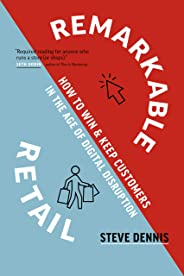 Remarkable Retail: How to Win & Keep Customers in the Age of Digital Disruption (English Edition)