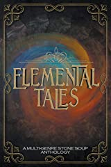 Elemental Tales: A Multi-Genre Stone Soup Anthology — Exploring the World through a Tapestry of Elementals Paperback