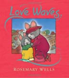 Love Waves, Rosemary Wells, 0763649899