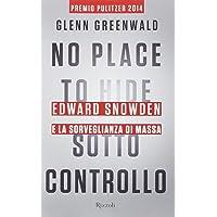 No place to hide. Sotto controllo. Edward Snowden e la sorveglianza di massa
