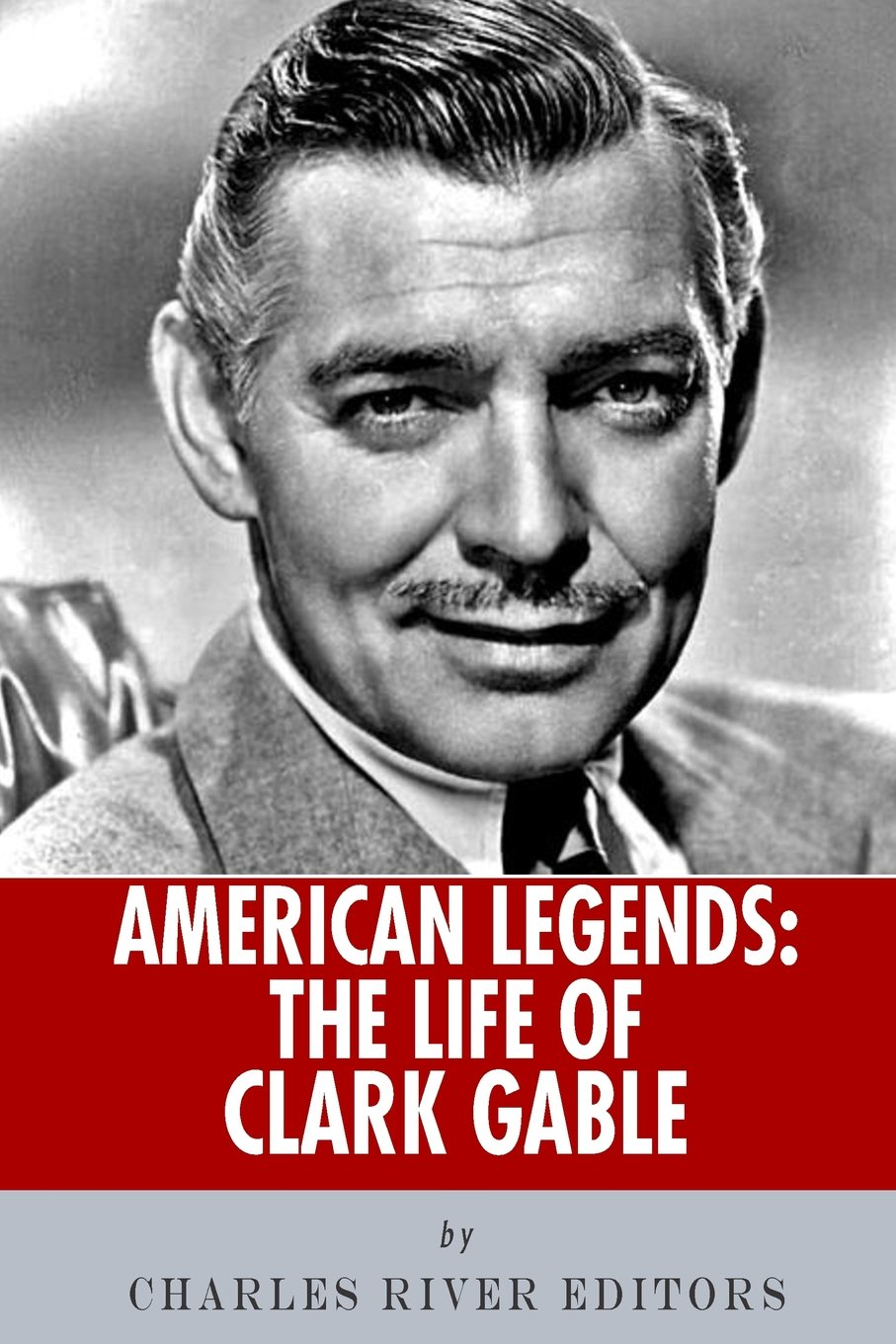 American Legends: The Life of Clark Gable