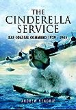 Cinderella Service: RAF Coastal Command 1939 - 1945