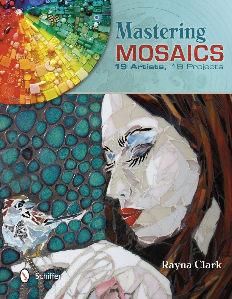 Mastering Mosaics: 19 Artists, 19 Projects: Rayna Clark