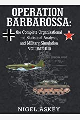 Operation Barbarossa: The Complete Organisational and Statistical Analysis, and Military Simulation, Volume Iiia (Operation Barbarossa by Nigel Askey) Hardcover