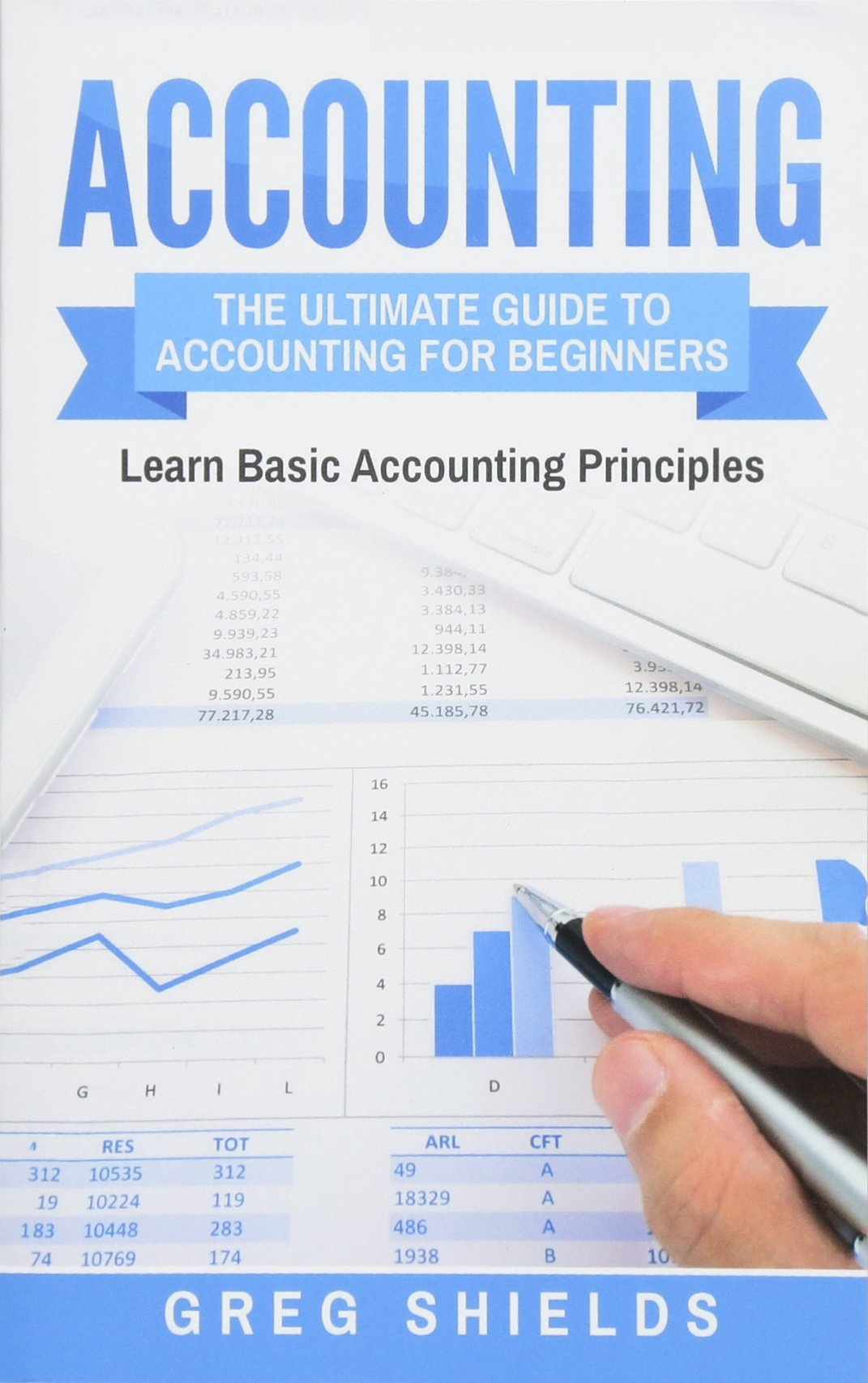 Accounting  The Ultimate Guide To Accounting For Beginners – Learn The Basic Accounting Principles
