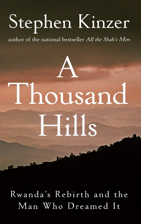 A Thousand Hills: Rwanda's Rebirth and the Man Who