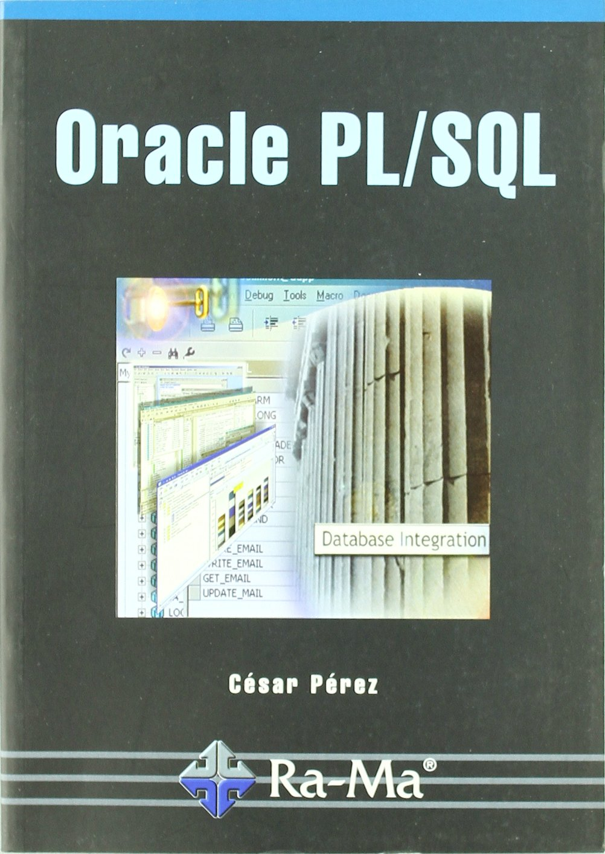 Oracle PL/SQL Tapa blanda – 7 feb 2008 César Pérez López ANTONIO GARCIA TOME 8478978461 Computers / General