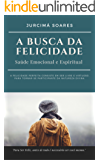 A Busca da Felicidade: Saúde Emocional e Espiritual (Viva Bem Livro 1)