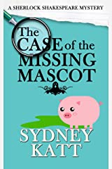 The Case of the Missing Mascot (A Sherlock Shakespeare Mystery Book 1) Kindle Edition