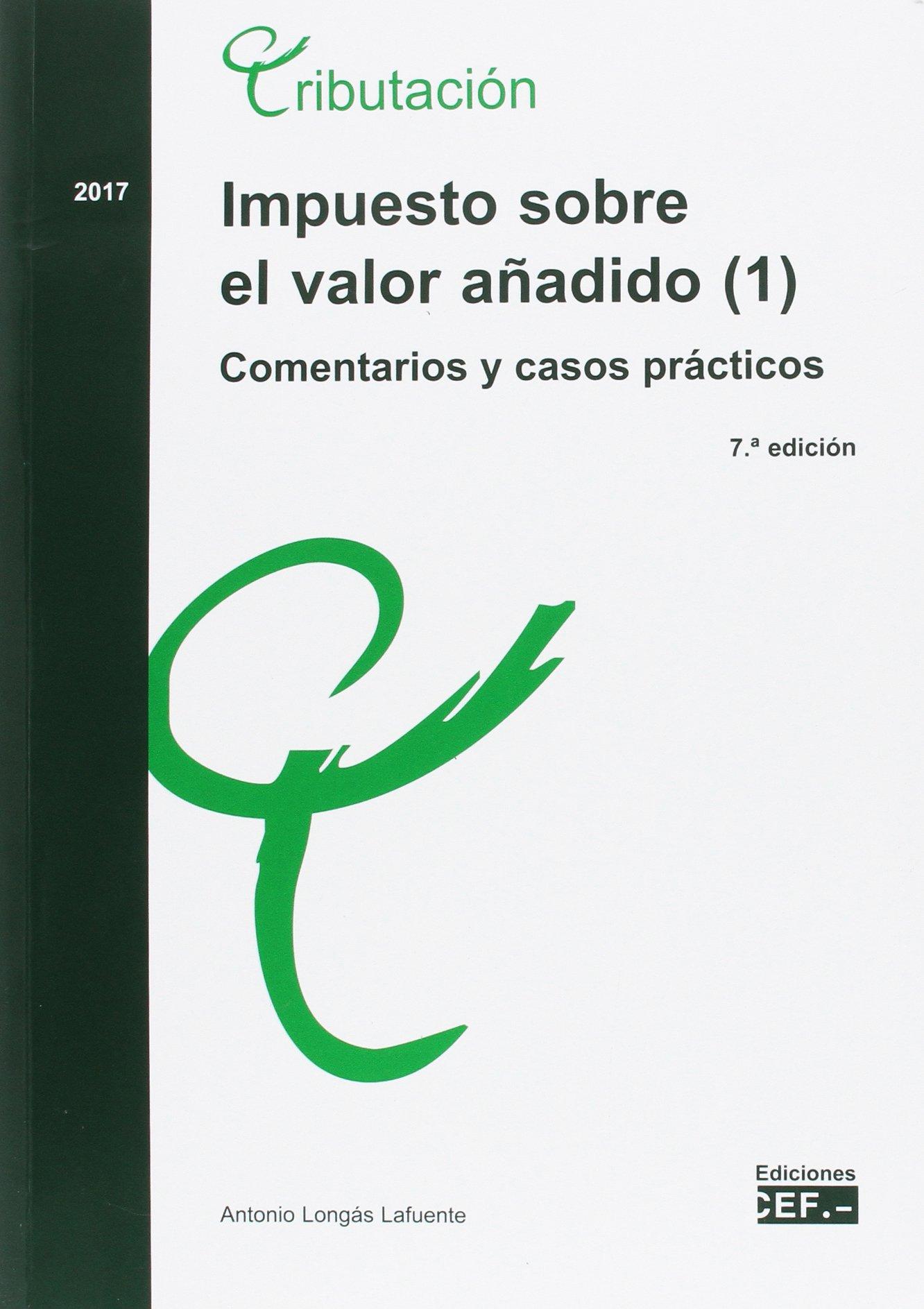 Impuesto sobre el valor añadido. Comentarios y casos prácticos: IMPUESTO SOBRE EL VALOR AÑADIDO 1 . COMENTARIOS Y CASOS PRÁCTICOS. 2017: Amazon.es: ANTONIO ...