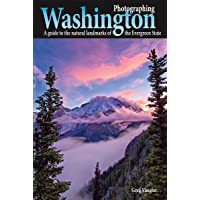 Photographing Washington: A Guide to the Natural Landmarks of the Evergreen State