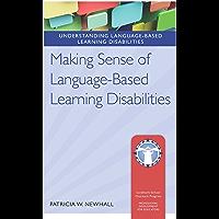 Making Sense of Language-Based Learning Disabilities (Understanding Language-Based Learning Disabilities)