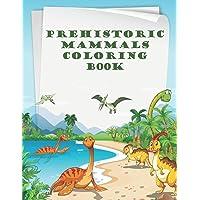 Prehistoric Mammals Coloring Book: Prehistoric Mammals Coloring Book. 102 Pages 50 Full Page Unique Drawings For…