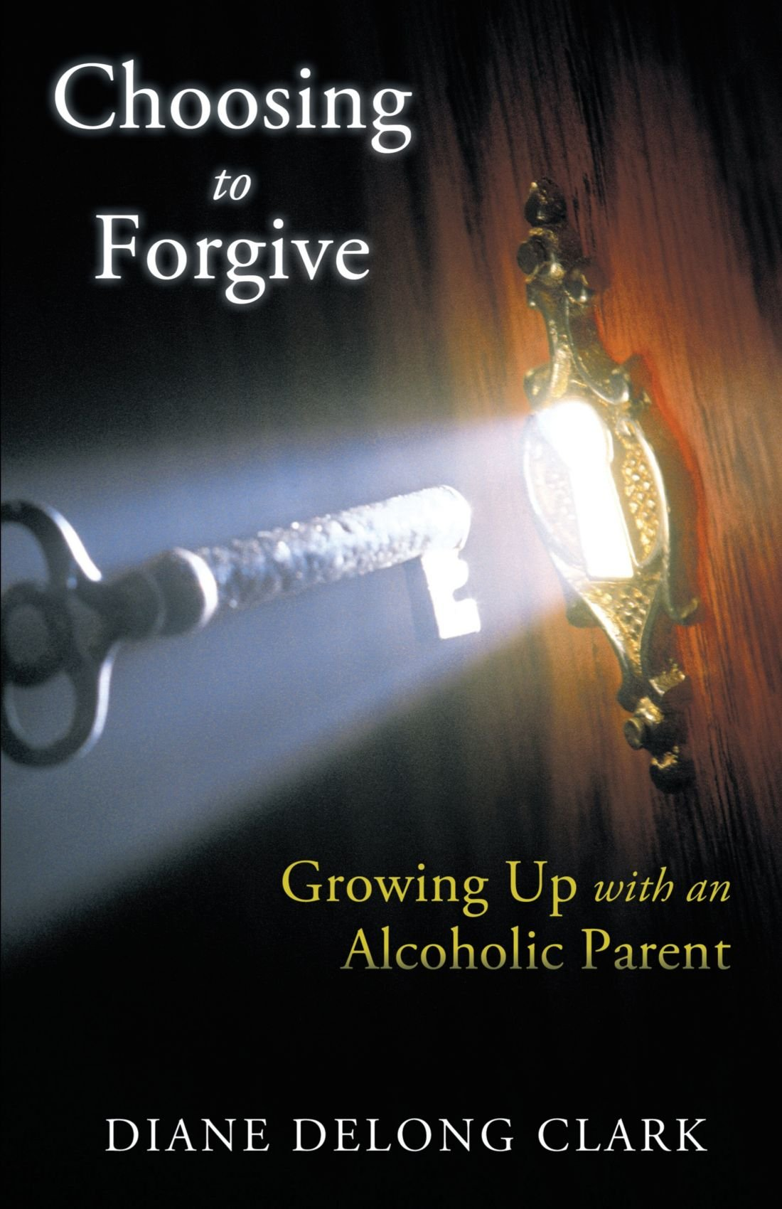 Choosing to Forgive: Growing Up with an Alcoholic Parent