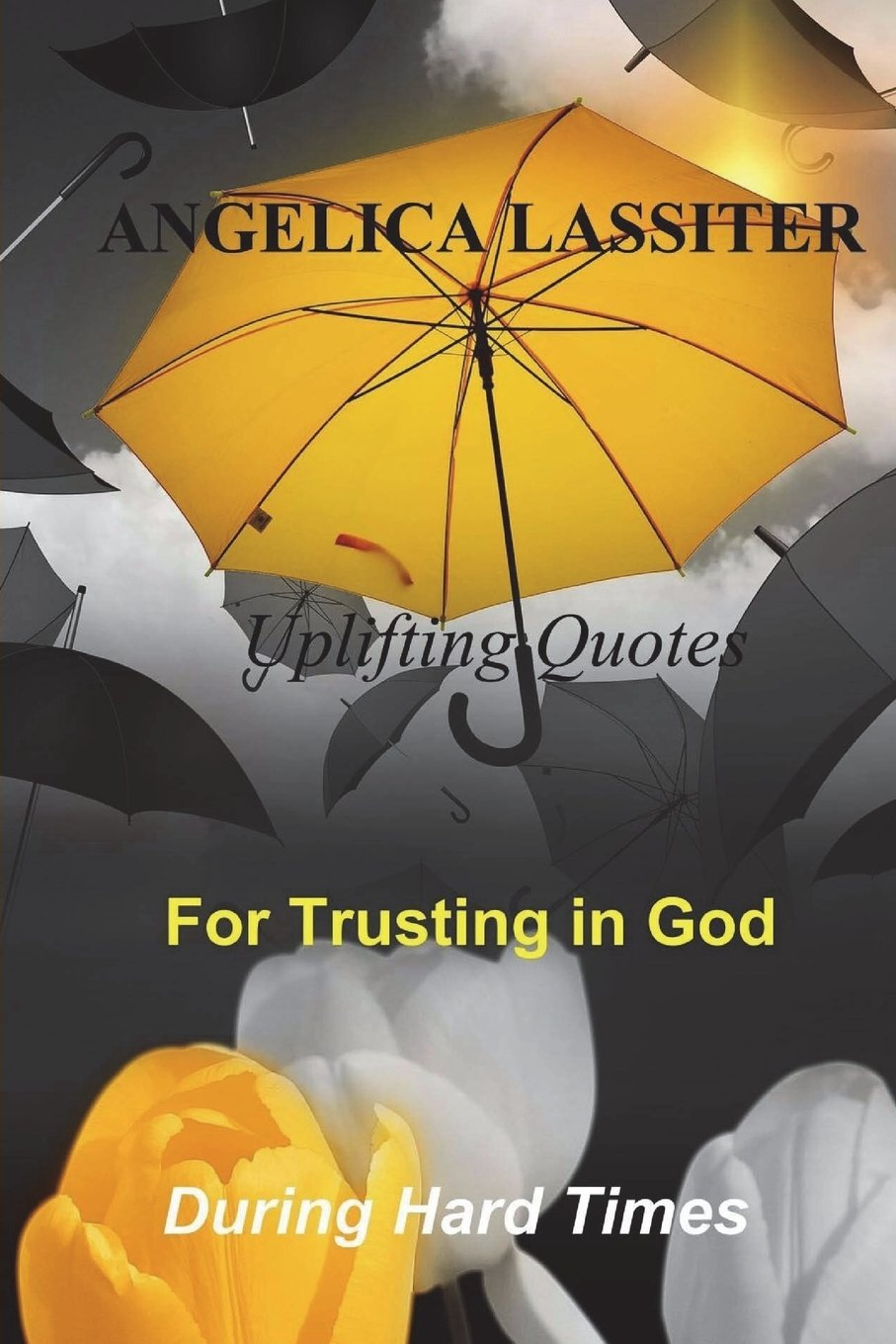 Uplifting Quotes For Trusting In God During Hard Times Angelica