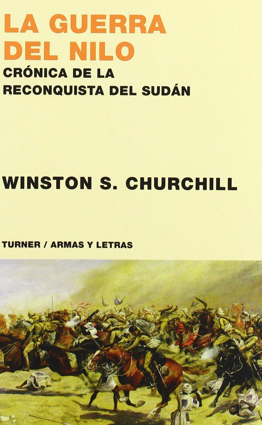 La guerra del Nilo: Crónica de la reconquista de Sudán Armas y Letras: Amazon.es: Churchill, Winston, Robles MacEachen, Francisco: Libros