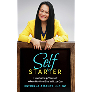 Self Starter: How TO Help Yourself When No One Else Will...Or Can