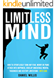 Limitless Mind: How to Effortlessly Turn Any Fear, Worry Or Panic Attack Into Happiness, Develop Unbeatable Mental Toughness And Destroy Limitations - WITH EASE