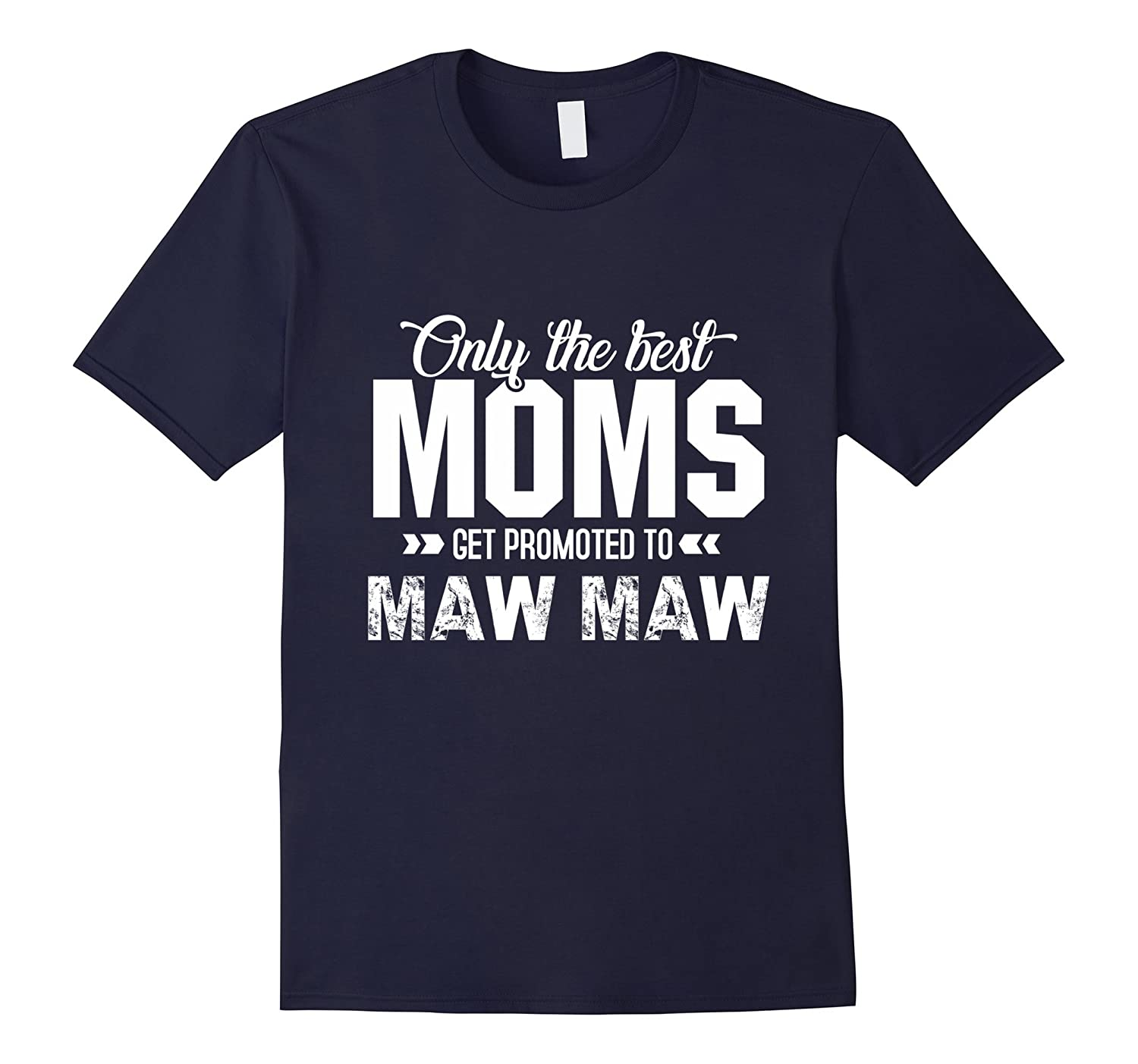 eaec2f29 Only The Best MOMS Get Promoted To MAW MAW T-Shirt Grandma-TH - TEEHELEN