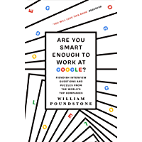 Are You Smart Enough to Work at Google?: Fiendish Puzzles and Impossible Interview Questions from the World's Top…