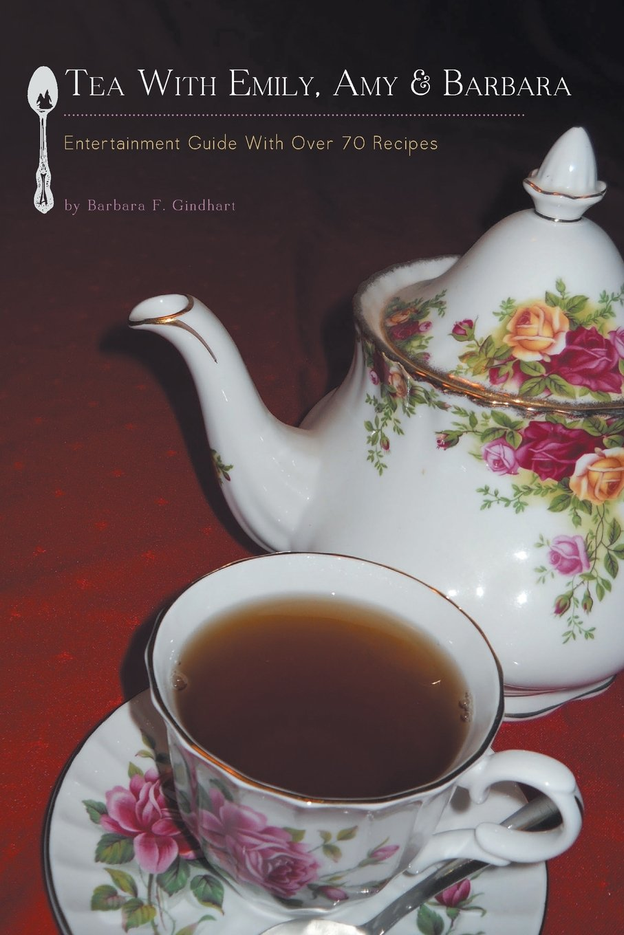 Read Online Tea with Emily, Amy & Barbara - Entertainment Guide with Over 70 Recipes pdf