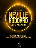 Il metodo Neville Goddard per la prosperità: Manifesta la tua ricchezza con il potere dell'immaginazione