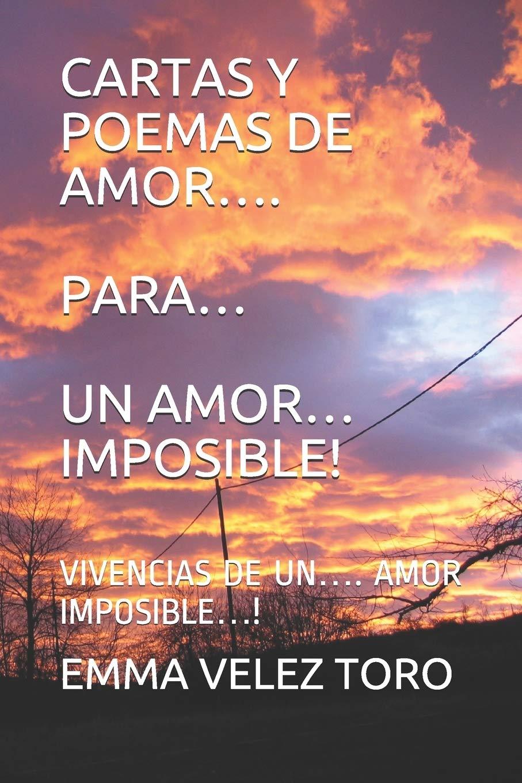 Cartas Y Poemas De Amor Para Un Amor Imposible Vivencias De Un Amor Imposible Spanish Edition Velez Toro Emma 9798619100969 Books