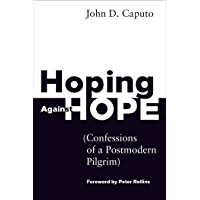 Hoping Against Hope: Confessions of a Postmodern Pilgrim (English Edition)