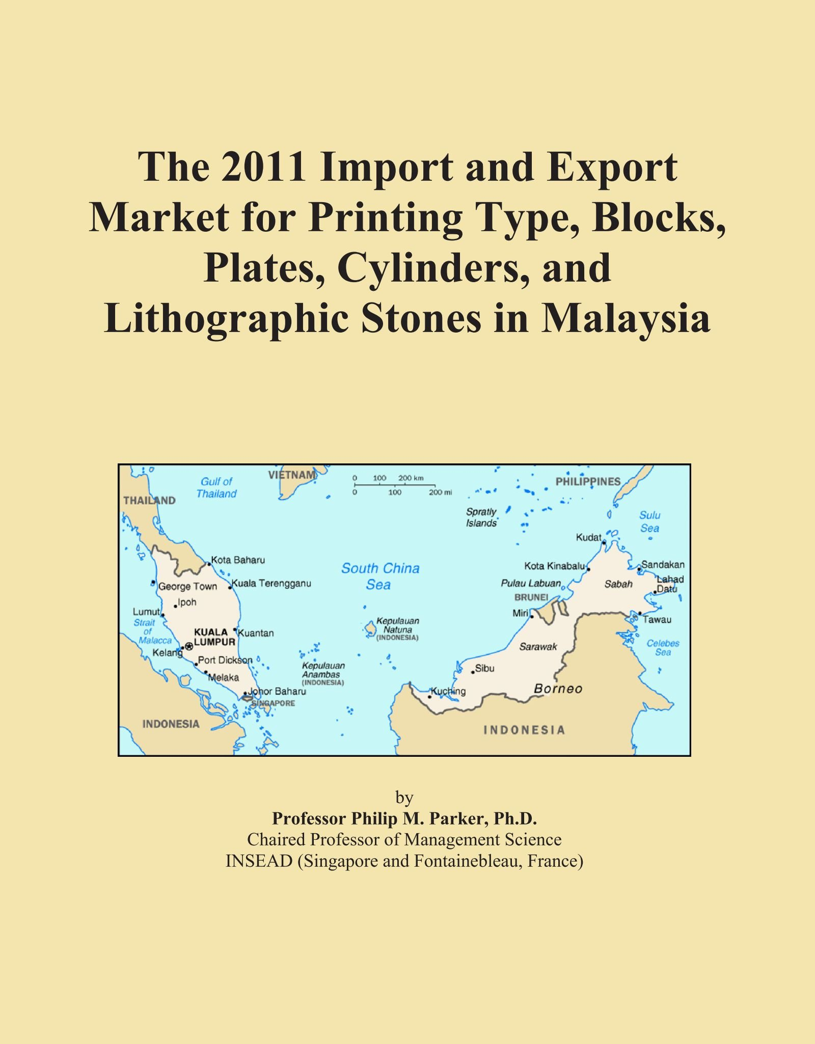 The 2011 Import and Export Market for Printing Type, Blocks, Plates, Cylinders, and Lithographic Stones in Malaysia ebook
